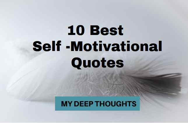 10 Best Self Motivational Quotes My Deep Thoughts