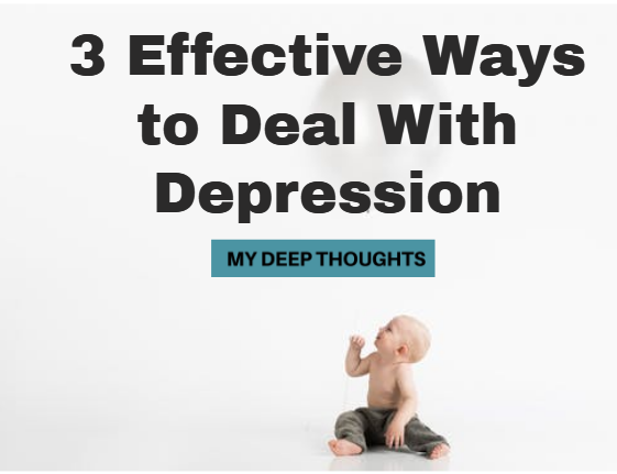 3 effective Ways to deal with depression, article on depression, blog on depression, depression articles,