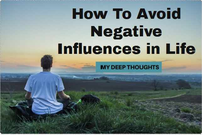 How To Avoid Negative Influences in Life, Positive life article, Positive articles, Article on positive life, Positive life blogs, Positive blogs